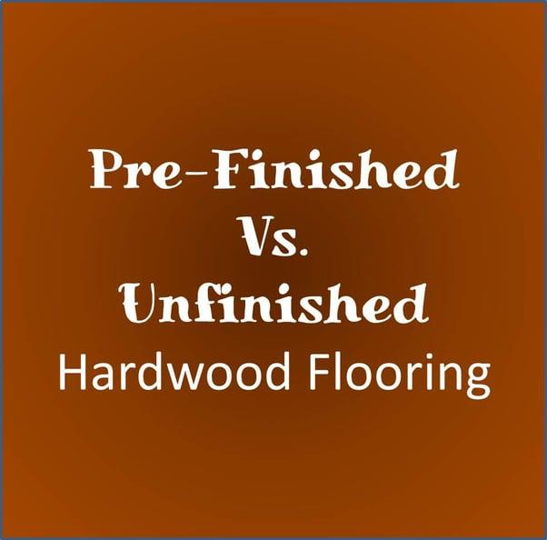 Hardwood Floor Prefinished Vs Unfinished For Kitchens